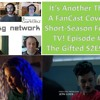 Download It's Another Thing: a FanCast about short-season format TV! Episode #9 - The Gifted S2E9-11 Mp3