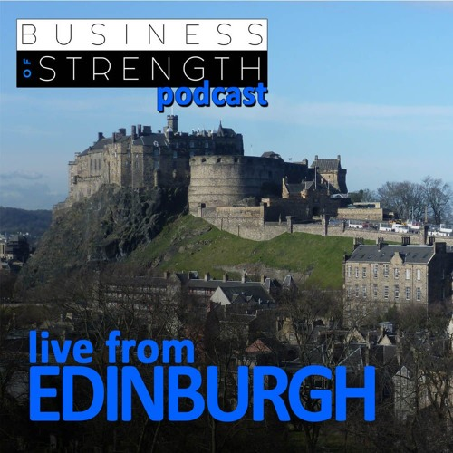 Live From Edinburgh - Business Of Strength Podcast