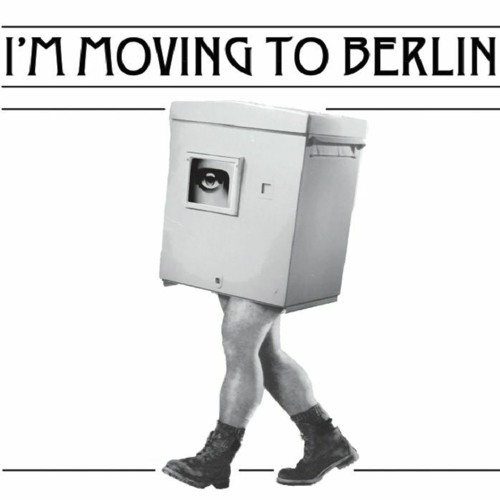 A - I'm Moving To Berlin