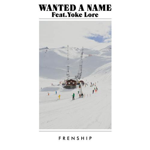 Wanted A Name (feat. Yoke Lore)