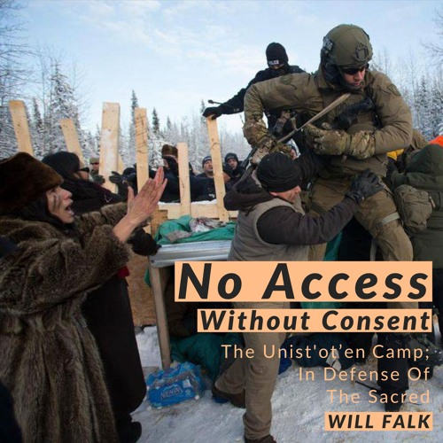 #167 | No Access Without Consent: The Unist'ot'en Camp; In Defense Of The Sacred w/ Will Falk