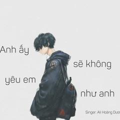 ANH ẤY SẼ KHÔNG YÊU EM NHƯ ANH - Ali Hoàng Dương