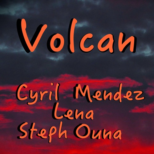 Volcan - Collaboration Steph OUNA & Lena & Cyril MENDEZ