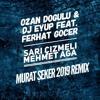 Ozan Doğulu & DJ Eyup feat. Ferhat Göçer - Sarı çizmeli Mehmet ağa (Murat Şeker Official 2019 Remix)