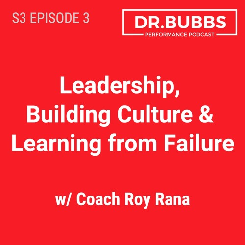 S3E3 // Leadership, Building Culture & Learning from Failure w/ Coach Roy Rana