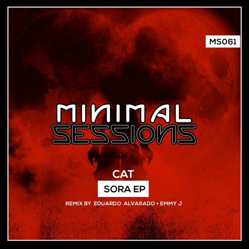 MS061: CAT - Sora EP w/ remix by Eduardo Alvarado & Emmy J
