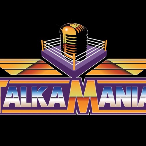 Talkamania - Ep 90 - The Road to Wrestlemania is Officially Here