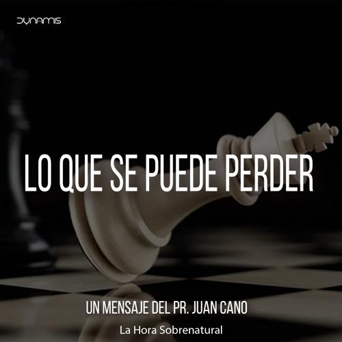 Lo Que Se Puede Perder - Pr. Juan Cano