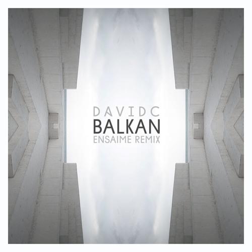 DavidC - Balkan (Ensaime Remix)