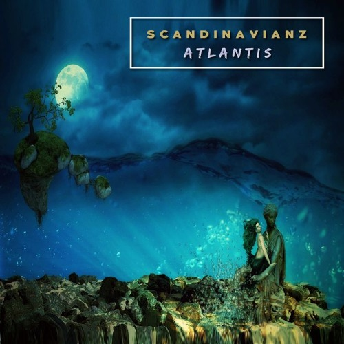 Scandinavianz - Atlantis (Out Now)  ---> Spotify