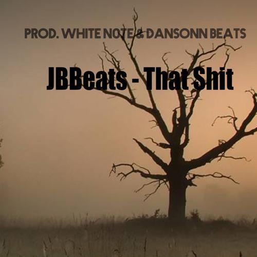 JBBeats - That Shit (Prod. WHITE N0TE & Dansonn Beats)