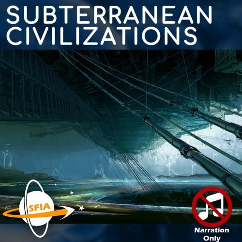 Subterranean Civilizations (Narration Only)