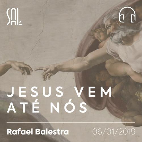 Jesus vem até nós - Rafael Balestra - 06/01/2019
