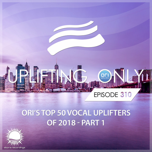 Uplifting Only 310 (Jan 17, 2019) (Ori's Top 50 Vocal Uplifters of 2018 - Part 1)