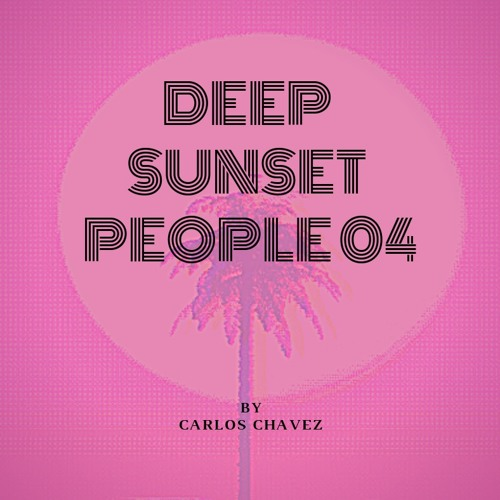 DEEP SUNSET PEOPLE 04 mixed by Carlos Chavez
