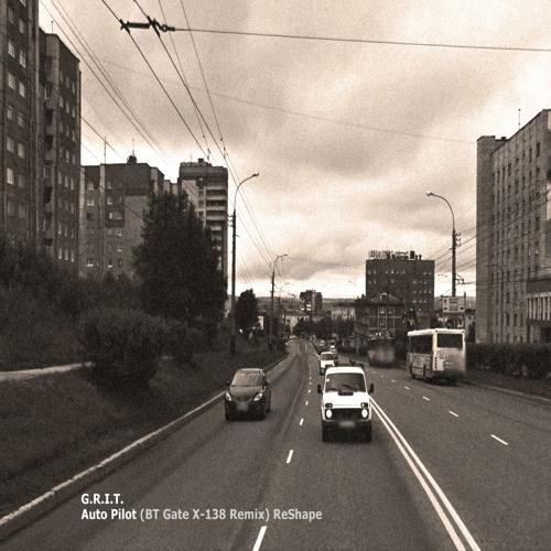 G.R.I.T. - Auto Pilot (BT Gate X - 138 Remix) Reshape