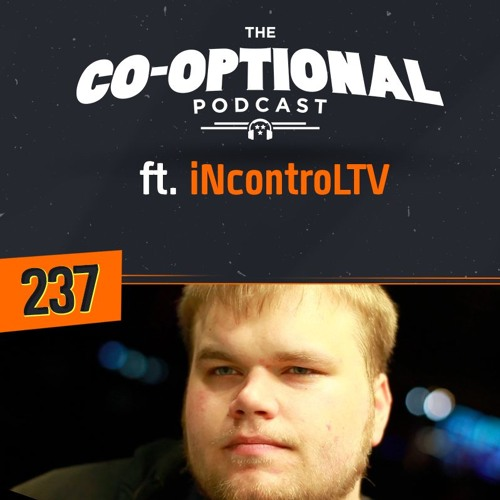 "The Co-Optional Podcast Ep. 237 ft. Geoff ""iNcontroLTV"" Robinson"