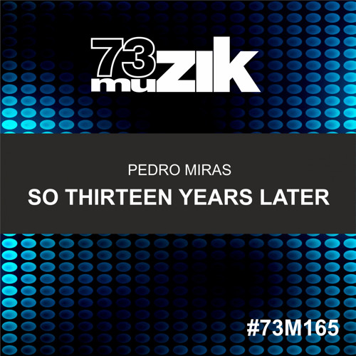73M165 : Pedro Miras - So Thirteen Years Later (Original Mix)
