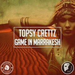Topsy Crettz - Game In Marrakesh ( Original Mix)
