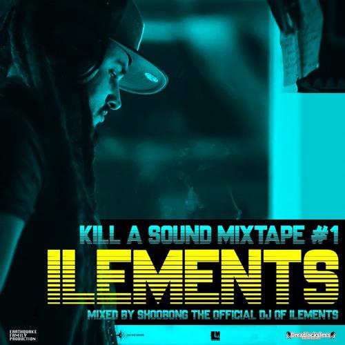 ILEMENTS - KILL A SOUND MIXTAPE #1 mixed by SHOOBONG