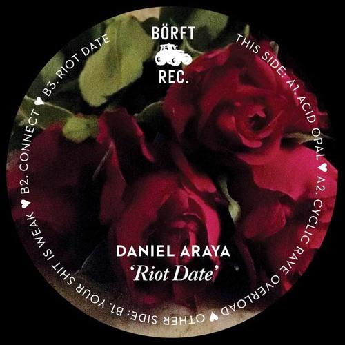 DANIEL ARAYA - Riot Date (Borft164 - 2019)