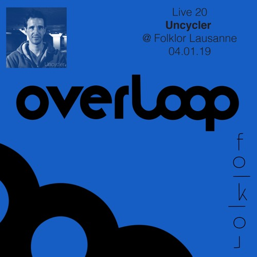OVERLOOP LIVE 20 – Uncycler @ Folklor Lausanne 04.01.19