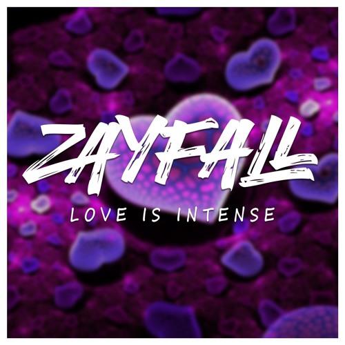 ZAYFALL - Love is intense