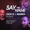 Download Say My Name (Vick D & Maeko remix) - David Guetta, Bebe Rexha & J Balvin Mp3