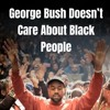 George Bush Doesn't Care About Black People - Lil Bonter