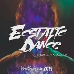 Ecstatic Dance - New Year Mix 2019 Moscow - Dj Ruslan Mazaev