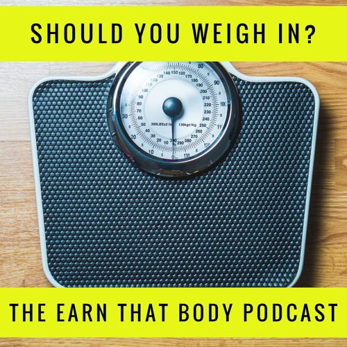 #120 Should You Weigh In For Weight Loss?