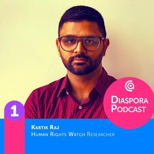 Diaspora Oct. 1st 2018 (interview Kartik Raj, Human Rights Watch)