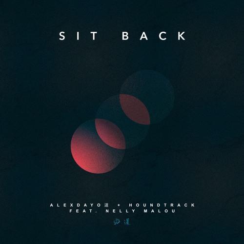 HOUNDTRACK x ALEXDAYO道 - Sit Back (Feat. Nelly Malou)