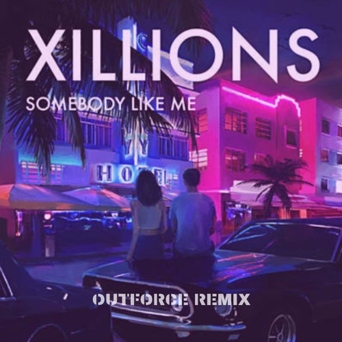 Xillions - Somebody Like Me (Outforce RMX)