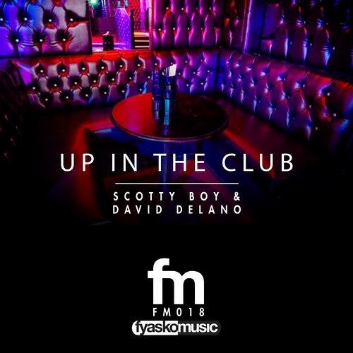 Up In The Club - Scotty Boy & David Delano