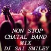 NON STOP CHATAL BAND MIX BY DJ SAI SMILEY