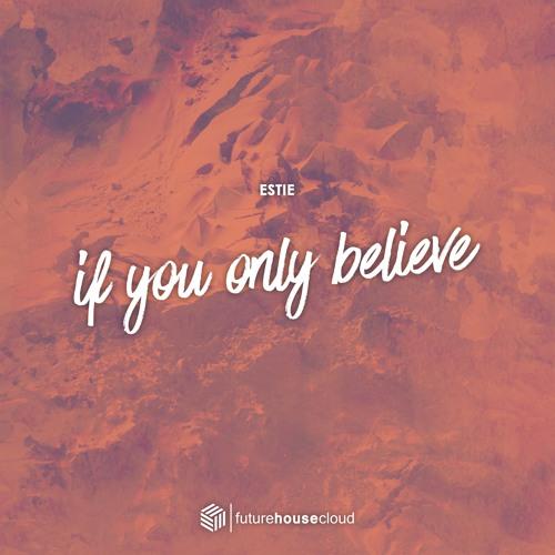 Estie - If You Only Believe