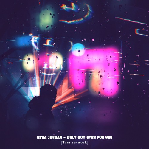 EZRA JORDAN - ONLY GOT EYES FOR HER [Trés_rework]