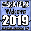 The Ska Geek: Episode 133: Welcome 2019. Happy New Year!