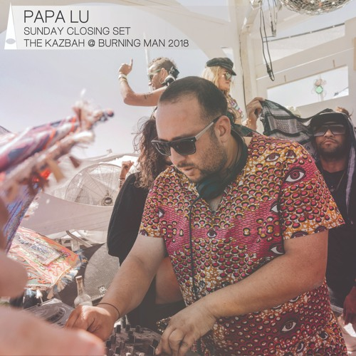 Papa Lu @ The Kazbah | Sunday Closing Set | Burning Man 2018