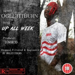 UP ALL WEEK [Prod. by IGNOR3D]