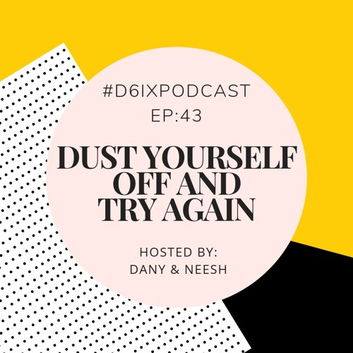 D6IX E43: Dust Yourself Off and Try Again