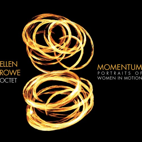 "Ellen Rowe Octet: ""Momentum - Portraits Of Women In Motion"""