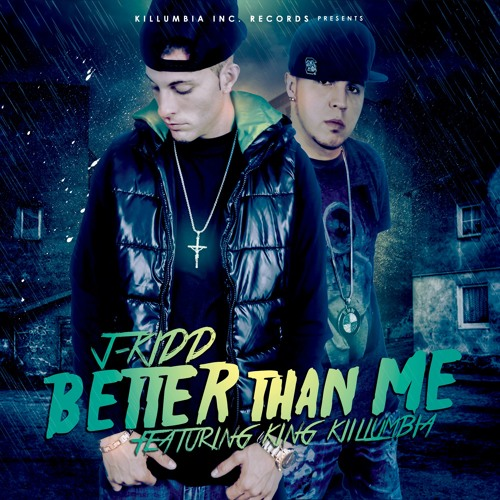 Better than Me (feat. King Killumbia)