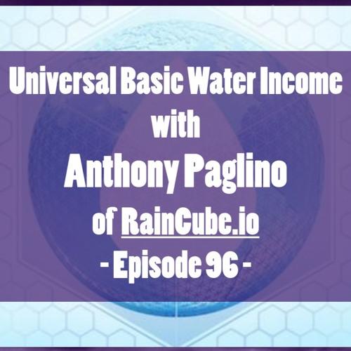Episode 96 - Anthony Paglino of RainCube.io on Universal Basic Water Income