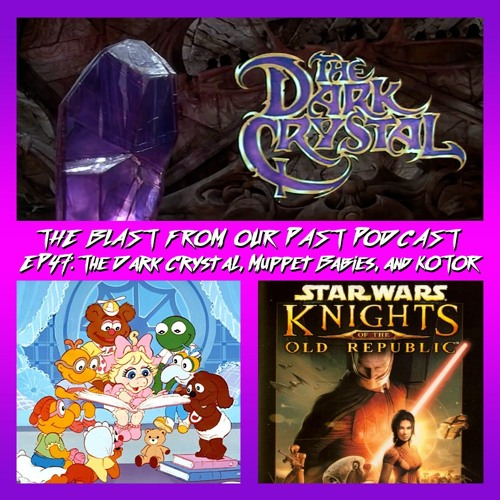 Episode 47: The Dark Crystal/Muppet Babies/Star Wars: KOTOR
