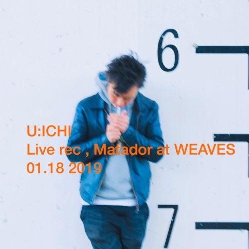 [Free DL] U:ICHI Live Rec ,   Matador at WEAVES