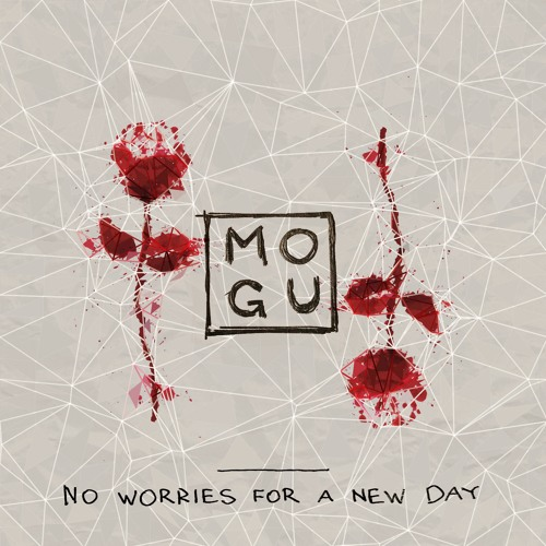 """MOGU - """"NO WORRIES FOR A NEW DAY"""" (2019)"""