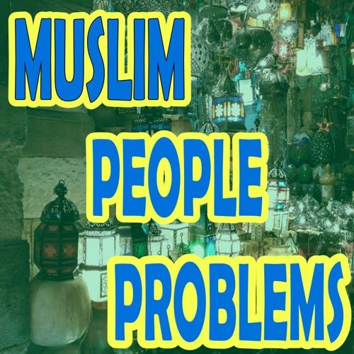 20 - Muslim People Problems