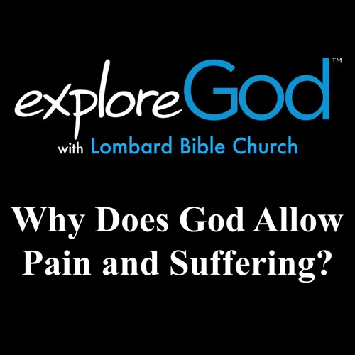 Explore God - Why Does God Allow Pain and Suffering? - Week 3 - Gene Smillie